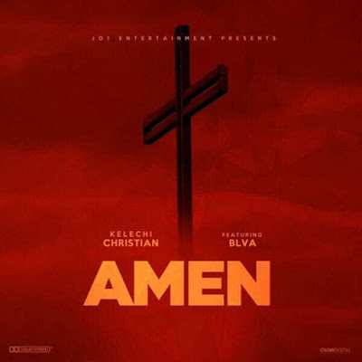 Music: Kelechi Christian Ft. BLVA – Amen