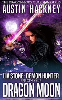 Dragon Moon - Lia Stone: Demon Hunter (Episode One) - a stunning new Urban Fantasy series by Austin Hackney