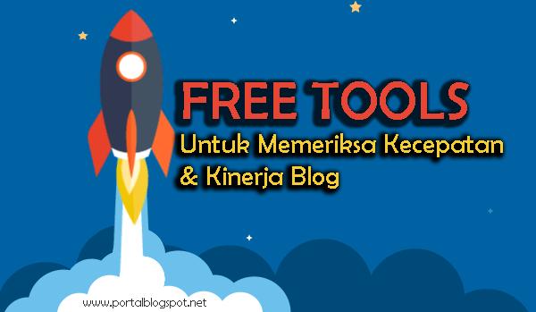 Tools Gratis Untuk Memeriksa Kecepatan dan Kinerja Blog