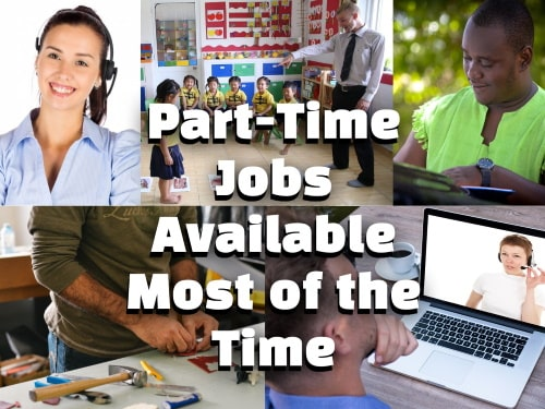 Part-time jobs available most of the time.