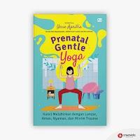 Prenatal Gentle Yoga, Kunci Melahirkan dengan Lancar, Aman, Nyaman dan Minim Trauma