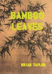 NEW PAPERBACK PUBLICATIONS BAMBOO LEAVES by Brian Taylor