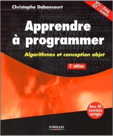 Livre : Apprendre à programmer, Algorithmes et conception objet - Christophe Dabancourt PDF