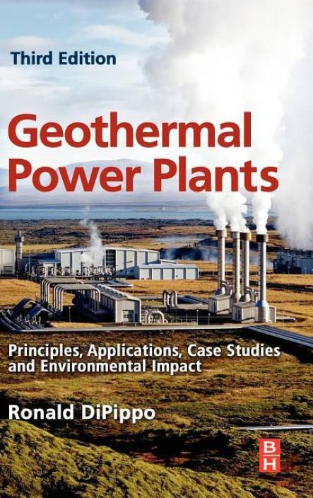 Geothermal Power Plants Principles, Applications, Case Studies and Environmental Impact[Ronald DiPippo]