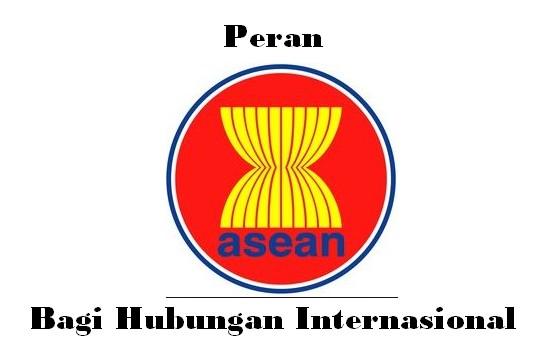 Peran ASEAN Bagi Hubungan Internasional