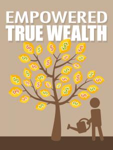 Empowered True Wealth Free Self Improvement Ebook