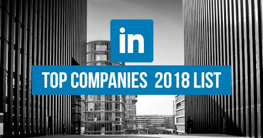 Top 50 Companies for 2018, According to LinkedIn