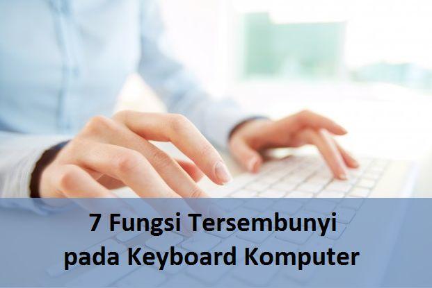 7 Fungsi Tersembunyi pada Keyboard Komputer