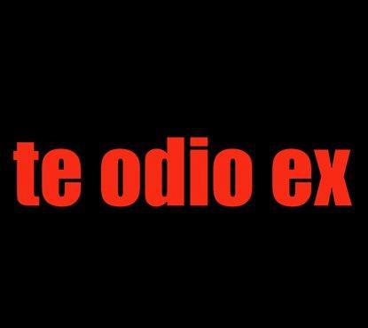 TE ODIO EX