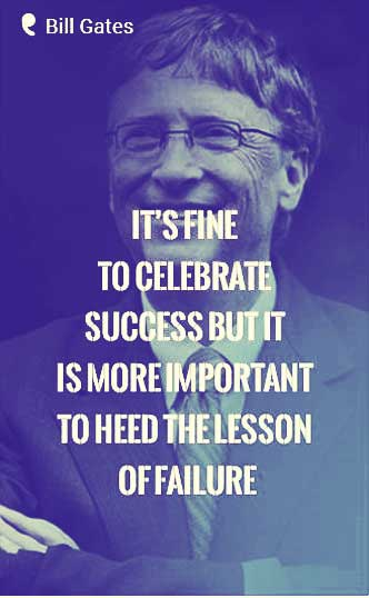 """It's fine to celebrate success but it is more important to heed the lessons of failure."" - Bill Gates quote"
