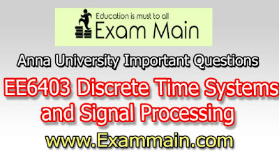 EE6403 Discrete Time Systems and Signal Processing | Important  Questions | Question bank | Syllabus | Model and Previous Question papers | Download PDF