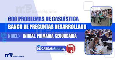 600 PROBLEMAS DE CASUÍSTICA BANCO DE PREGUNTAS DESARROLLADO NIVEL INICIAL, PRIMARIA, SECUNDARIA