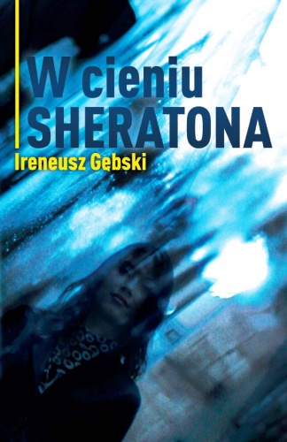 """Ireneusz Gębski - """"W cieniu Sheratona"""""""