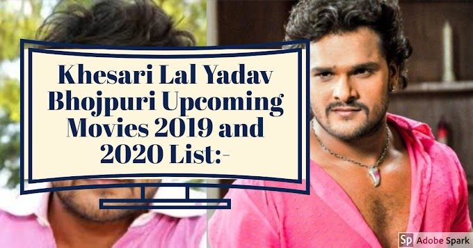 Khesari Lal Yadav Bhojpuri Upcoming Movies 2019 and 2020 List
