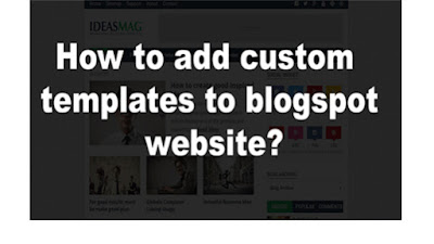 How to add custom templates to blogspot website