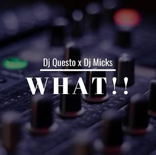 DJ Questo x DJ Micks – What!!