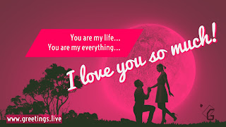 You are my life You are my everything I love you so much!