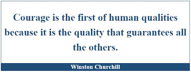 "Winston Churchill Leadership Quotes: ""Courage is the first of human qualities because it is the quality that guarantees all the others."" - Winston Churchill"