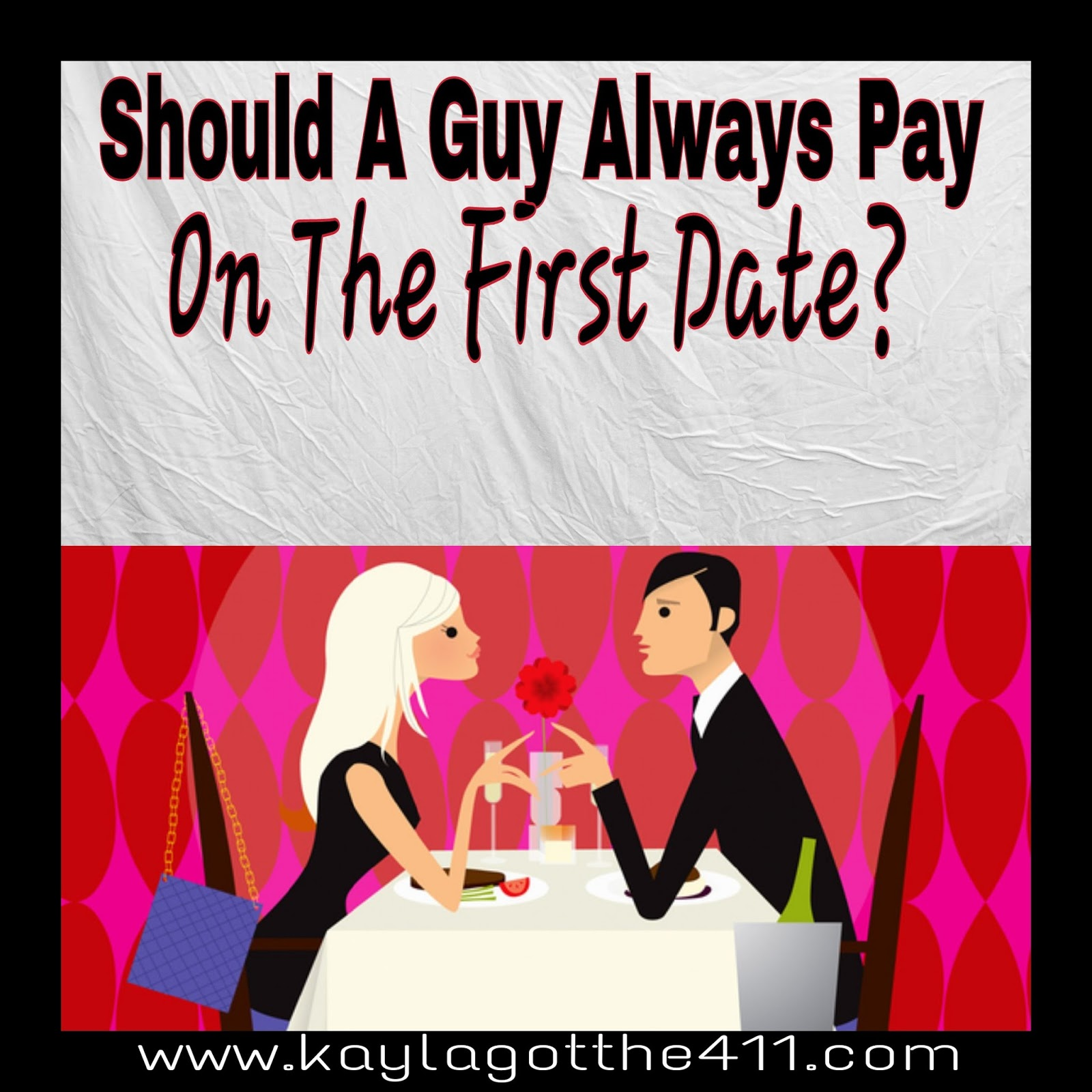 Kayla Got The 411: Should A Guy Pay On The First Date?