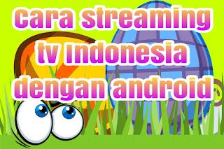 Cara streaming tv Indonesia dengan android