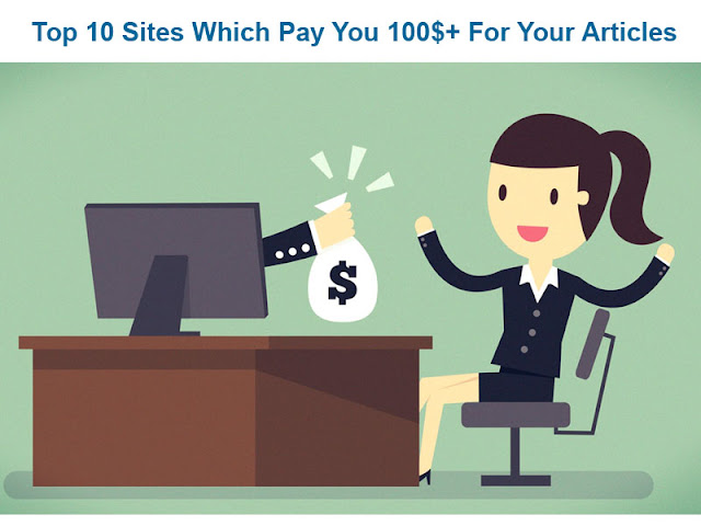 Top 10 Sites Which Pay You 100$+ For Your Articles