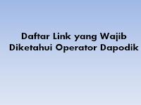 Daftar Link yang Wajib Diketahui Operator Dapodik