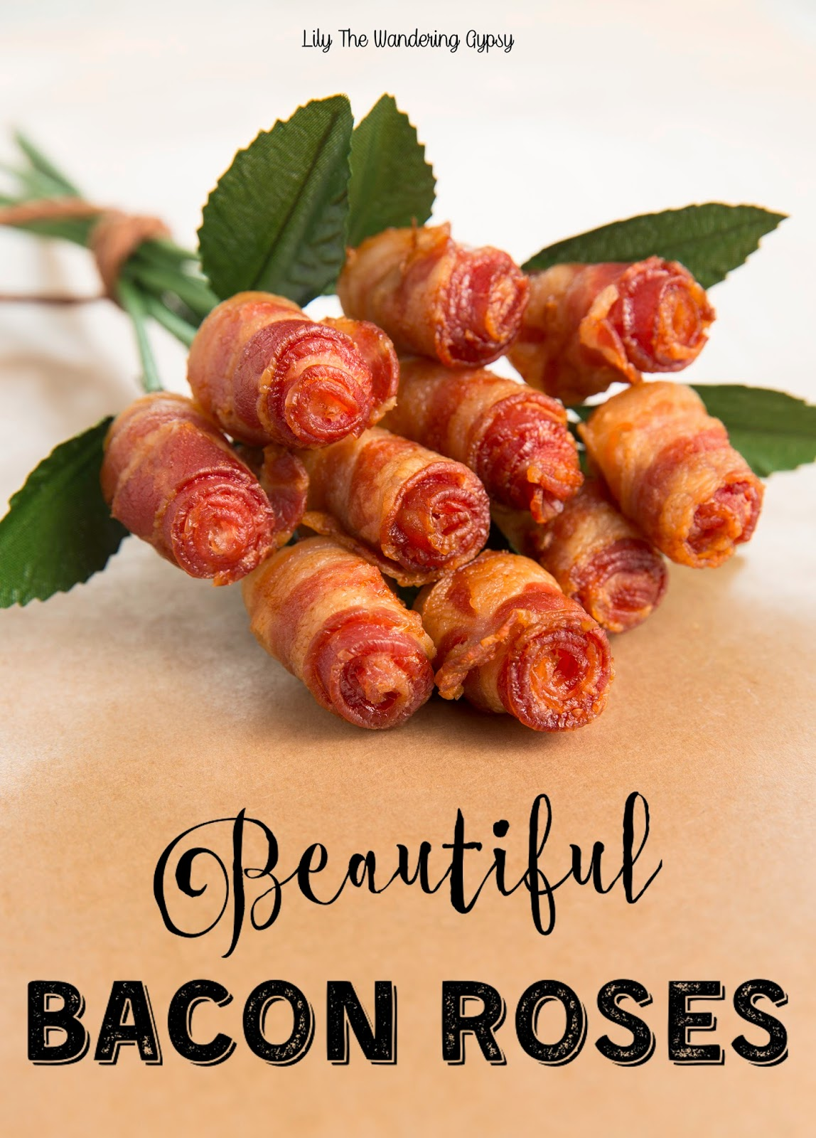 Lily The Wandering Gypsy A Bouquet Of Bacon Roses
