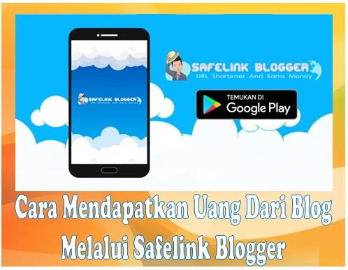 Cara Mendapatkan Uang Dari Blog Melalui Safelink Blogger