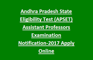 Andhra Pradesh State Eligibility Test (APSET) Assistant Professors Examination Notification-2017 Apply Online