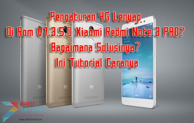 Pengaturan 4G Lenyap Di Rom V7.3.5.0 Xiaomi Redmi Note 3 PRO? Bagaimana Solusinya? Ini Tutorial Caranya