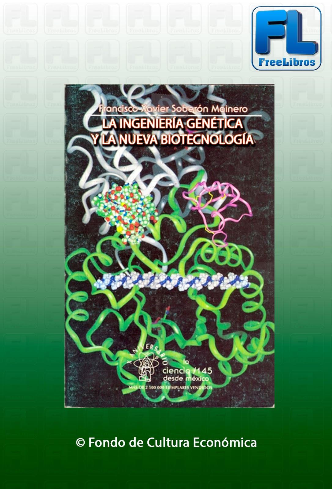 La ingeniería genética y la nueva biotecnología – Francisco Xavier Soberón Mainero