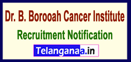 BBCI Dr. B. Borooah Cancer Institute  Recruitment Notification 2017