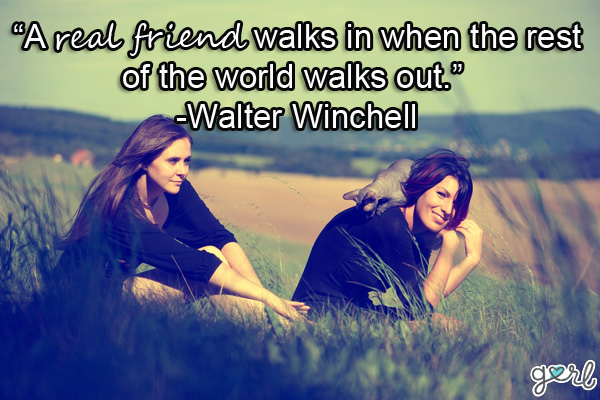 """A real friend is one who walks in when the rest of the world walks out."" - Walter Winchell quote"