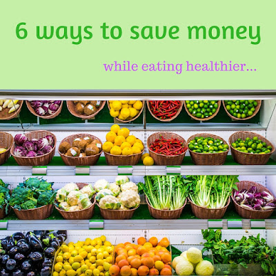 6 ways to save money on your grocery bill by making healthier choices