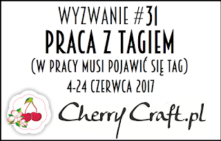 http://cherrycraftpl.blogspot.com/2017/06/wyzwanie-31-praca-z-tagiem.html