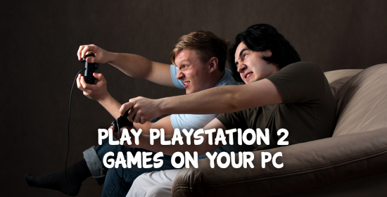 Play Playstation 2 (PS2) Games on PC