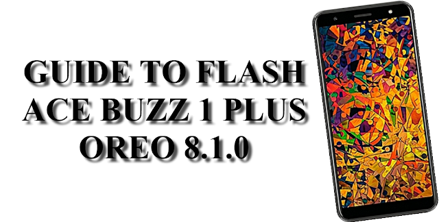 Ace Buzz 1 Plus Oreo 8.1.0: How To Flash Using Mtk Flashtool