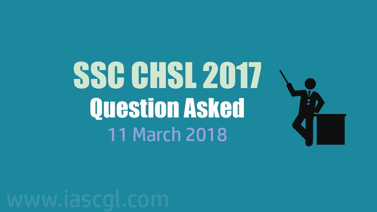 SSC CHSL 2017 Tier I question asked 11 March 2018