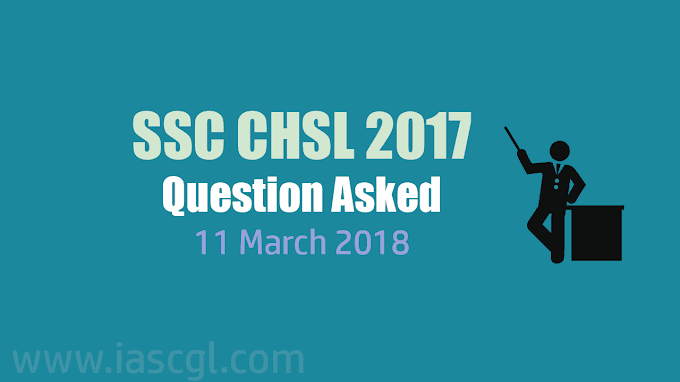 SSC CHSL 2017 | Tier I Question asked on 11th March 2018 - All Shift