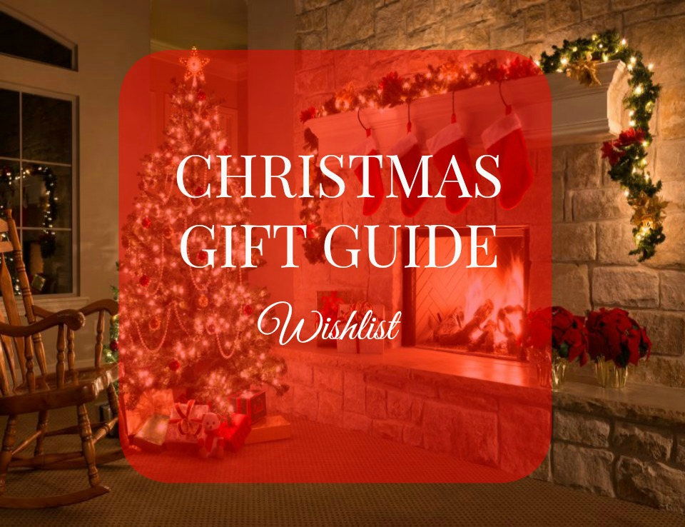 Christmas Gift Guide My Wish List
