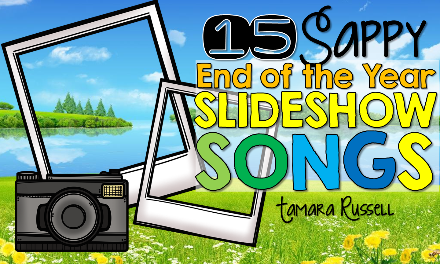15 Sappy End of the Year Slideshow Songs - Mrs  Russell's Room