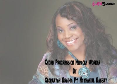 Chord Progressions Miracle Worker-Gloreeyah Braima Ft Nathaniel Bassey