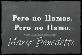 """""""Pero no llamas. Pero no llamo."""" Mario Benedetti - Es tan poco"""