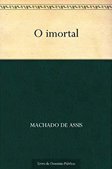 O imortal - Machado de Assis