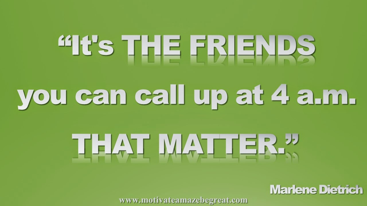 Picture quote featured in our Inspirational Picture Quotes To Achieve Success in Life: It's the friends you can call up at 4 a.m. that matter. - Marlene Dietrich