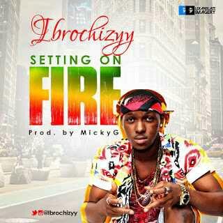 Music: @ibrochizyy – Setting On Fire (Prod By Micky Gee)