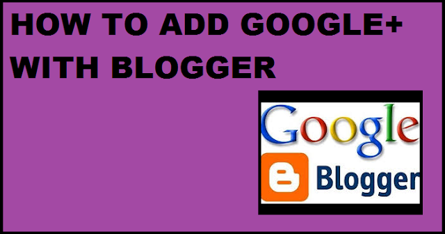 HOW YOU CAN USE BLOGGER AND GOOGLE+ CONNECTION