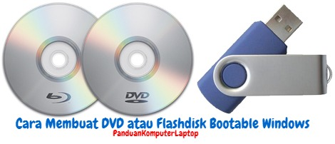 Cara Membuat DVD atau Flashdisk Bootable Windows Lengkap