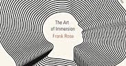 a personal review of the art of immersion by frank rose By paula stallings analysis of the art of immersion by frank rose yost and pat mcnees, with a foreword by rick bragg, a great gift for that person its compilation began in the summer.