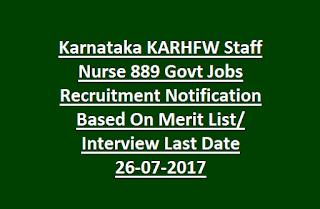 Karnataka KARHFW Staff Nurse 889 Govt Jobs Recruitment Notification Based On Merit List,  Interview Last Date 26-07-2017